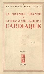 Stephen Hecquet - La grande chance de M. Ferdinand Marie-Madeleine, cardiaque.
