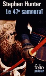 Stephen Hunter - Le 47e samouraï - Une enquête de Bob Lee Swagger.