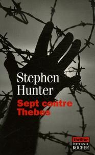 Stephen Hunter - Sept contre Thèbes.