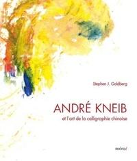 Stephen J. Goldberg - André Kneib et l'art de la calligraphie chinoise - L'éclat de la couleur, l'effervescence de l'encre.