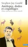 Stephen Jay Gould - Antilopes, dodos et coquillages - Ultimes réflexions sur l'histoire naturelle.
