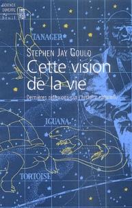 Stephen Jay Gould - Cette vision de la vie - Dernières réflexions sur l'histoire naturelle.