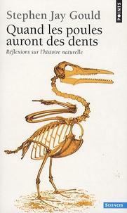 Stephen Jay Gould - Quand les poules auront des dents - Réflexions sur l'histoire naturelle.