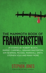 Stephen Jones - The Mammoth Book of Frankenstein - 25 monster tales by Robert Bloch, Ramsey Campbell, Paul J. McCauley, Lisa Morton, Kim Newman, Mary W. Shelley and many more.