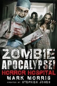 Stephen Jones et Mark Morris - Zombie Apocalypse! Horror Hospital.