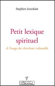 Stephen Jourdain - Petit lexique spirituel à l'usage du chercheur inlassable.