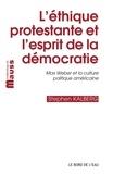 Stephen Kalberg - L'éthique protestante et l'esprit de la démocratie - Max Weber et la culture politique américaine.