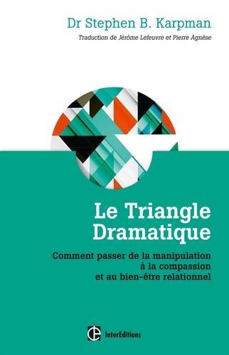 Stephen Karpman - Le triangle dramatique - Comment passer de la manipulation à la compassion et au bien-être relationnel.
