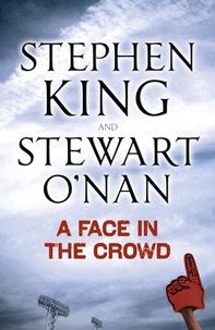 Stephen King et Stewart O'Nan - A Face in the Crowd.