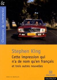 Stephen King - Cette impression qui n'a de nom qu'en français - Et trois autres nouvelles.