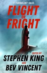 Stephen King et Bev Vincent - Flight or Fright - 17 Turbulent Tales Edited by Stephen King and Bev Vincent.