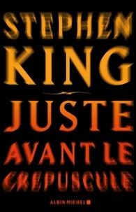 Stephen King et Stephen King - Juste avant le crépuscule.