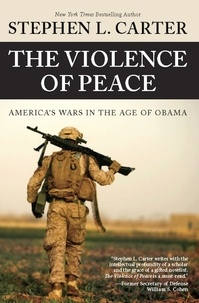 Stephen L. Carter et Clive Priddle - The Violence of Peace - America's Wars in the Age of Obama.