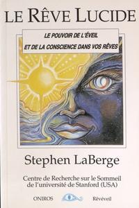 Le rêve lucide - Le pouvoir de léveil et de la conscience dans vos rêves.pdf