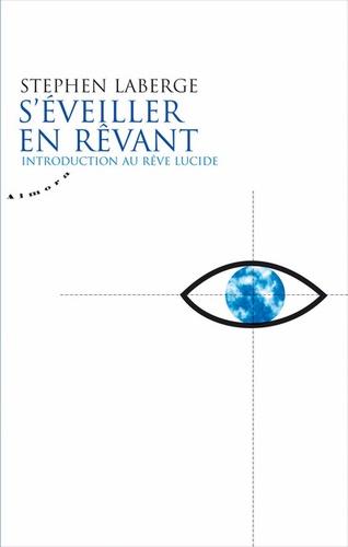 Stephen LaBerge - S'éveiller en rêvant - Introduction au rêve lucide.