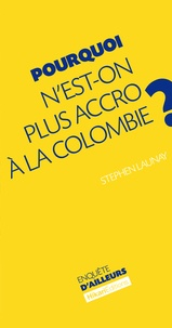 Pourquoi n'est-on plus accro à la Colombie ? - Stephen Launay |