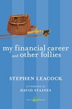 Stephen Leacock - My Financial Career and Other Follies.