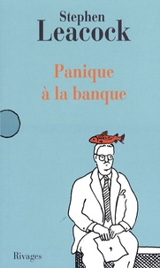 Stephen Leacock - Panique à la banque - Et autres dérapages littéraires.