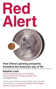 Stephen Leeb et Gregory Dorsey - Red Alert - How China's Growing Prosperity Threatens the American Way of Life.
