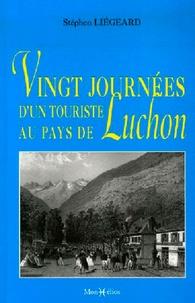 Stéphen Liégeard - Vingt journées d'un touriste au pays de Luchon.