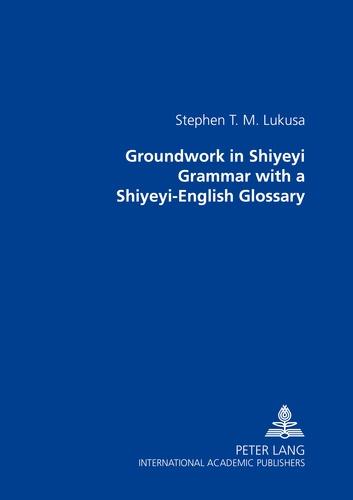 Stephen Lukusa - Groundwork in Shiyeyi Grammar with a Shiyeyi-English Glossary.