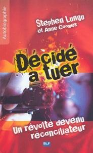 Stephen Lungu - Décidé à tuer - Un révolté devenu réconciliateur.