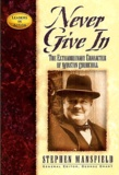 Stephen Mansfield - Never give in - The extraordinary character of Winston Churchill.