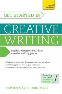 Stephen May - Get Started in Creative Writing: Teach Yourself.