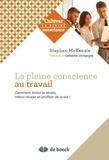 Stephen McKenzie - La Pleine Conscience au travail - Comment éviter le stress, s'accomplir et apprécier la vie !.