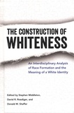 Stephen Middleton et David-R Roediger - The Construction of Whiteness - An Interdisciplinary Analysis of Race Formation and the Meaning of a White Identity.