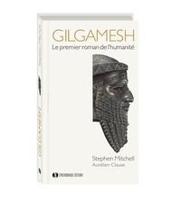 Stephen Mitchell et Aurélien Clause - Gilgamesh - Le premier roman de l'humanité.