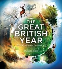 Stephen Moss - The Great British Year - Wildlife through the Seasons.