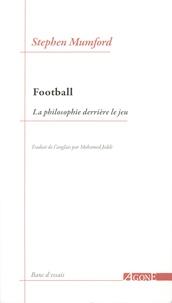 Stephen Mumford - Football - La philosophie derrière le jeu.