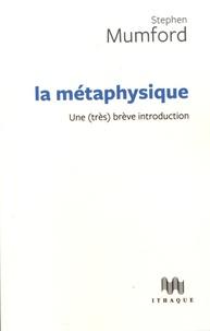 Stephen Mumford - La métaphysique - Une (très) brève introduction.
