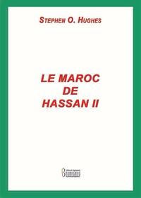 Stephen O. Hughes - Le Maroc de Hassan II.