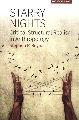 Stephen P Reyna - Starry Nights - Critical Structural Realism in Anthropology.