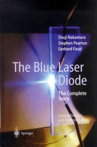 Stephen Pearton et Shuji Nakamura - The Blue Laser Diode. - The Complete Story, 2nd Edition.