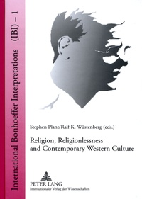 Stephen Plant et Ralf k. Wüstenberg - Religion, Religionlessness and Contemporary Western Culture - Explorations in Dietrich Bonhoeffer's Theology.