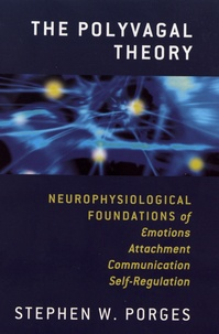 Stephen Porges - The Polyvagal Theory - Neurophysiological Foundations of Emotions, Attachment, Communication, and Self-Regulation.