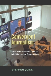 Stephen Quinn - Convergent Journalism - The Fundamentals of Multimedia Reporting.