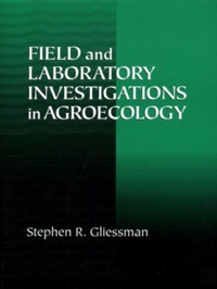 Stephen-R Gliessman - FIELD AND LABORATORY INVESTIGATIONS IN AGROECOLOGY.