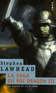 Stephen R Lawhead - La saga du Roi Dragon Tome 3 : Le glaive et la flamme.