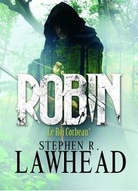 Stephen R Lawhead - Le roi Corbeau Tome 1 : Robin.