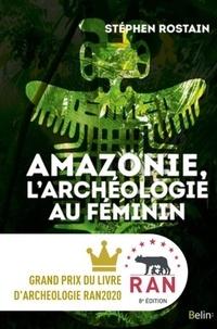 Stéphen Rostain - Amazonie, l'archéologie au féminin.