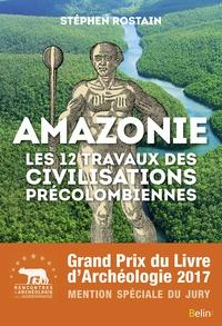 Stéphen Rostain - Amazonie - Les 12 travaux des civilisations précolombiennes.
