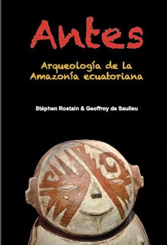 Antes. Arqueologia de la Amazonia ecuatoriana