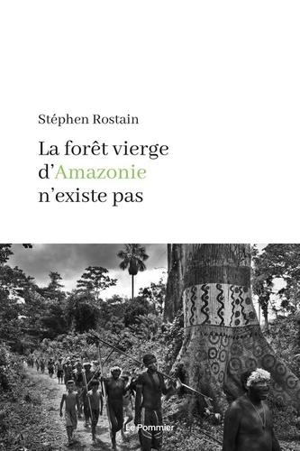 Stéphen Rostain - La forêt vierge d'Amazonie n'existe pas.