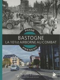 Stephen Smith et Simon Forty - Bastogne Ardennes 1944 - La 101st Airborne au combat.