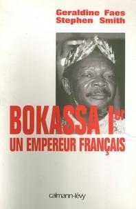 Stephen Smith et Géraldine Faes - Bokassa Ier un empereur français.