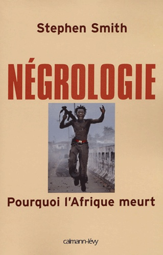Négrologie. Pourquoi l'Afrique meurt